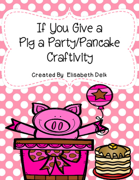 If You Give a Pig a Party/Pancake Craftivity
