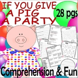 If You Give a Pig a Party : Reading Comprehension Book Companion Unit Activies