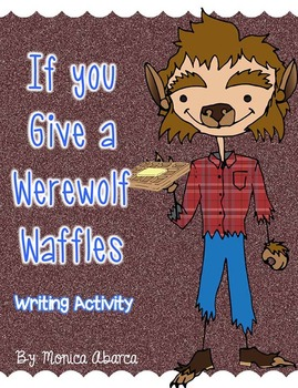 If You Give a Werewolf Waffles - Halloween/Fall Writing Activity