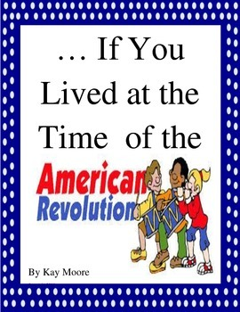 ...If You Lived at the Time of the American Revolution Imagine It! Grade 5