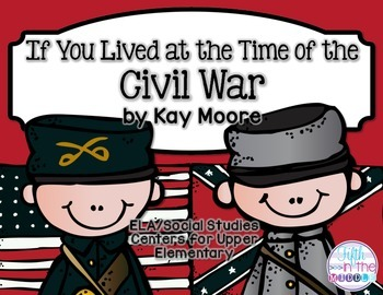 If You Lived at the Time of the Civil War ELA/SS Centers