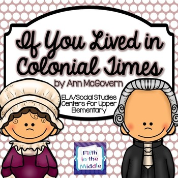 If You Lived in Colonial Times ELA/SS Centers for Upper Elementary