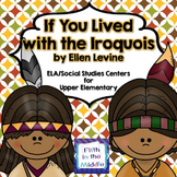 If You Lived with the Iroquois ELA/SS Centers for Upper Elementary
