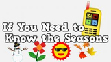 If You Need to Know the Seasons [full version] (video)
