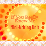 """If You Really Knew Me"" Writing Mini-Unit"