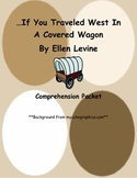 If You Traveled West In A Covered Wagon By Ellen Levine Comprehension Packet