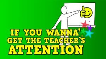 If You Wanna' Get the Teacher's Attention (video)