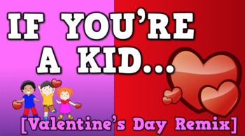 If You're a Kid [Valentine's Day Remix] (video)
