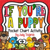 If You're a Puppy (Pocket Chart Activity)