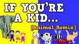If You're a Kid... ANIMAL REMIX (video)
