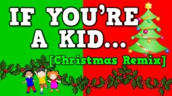 If You're a Kid... CHRISTMAS REMIX (video)