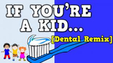 If You're a Kid... DENTAL HEALTH REMIX (video)