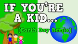 If You're a Kid... EARTH DAY REMIX (video)