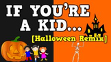 If You're a Kid... HALLOWEEN REMIX (video)