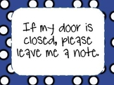 If my door is closed, please leave me a note.