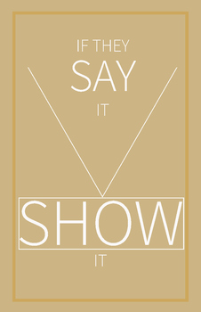If they SAY it, SHOW it   11 x 17 Poster