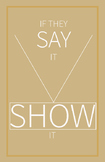 If they SAY it, SHOW it | 11 x 17 Poster