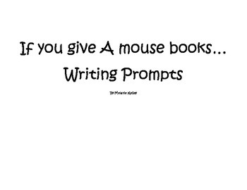 If you Give a Mouse Books writing prompts