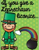 If you give a Leprechaun Licorice...
