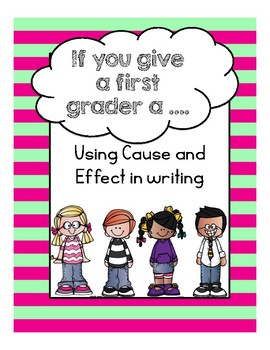 If you give a first grader a.... Cause and Effect FREEBIE