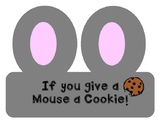 If you give a mouse a cookie!