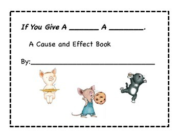 If you give a_____ a _____. A cause and effect book