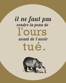 Il ne faut pas vendre le peau de l'ours - French proverb poster