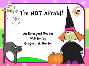 I'm NOT Afraid ~ An Emergent Reader With Halloween FUN!