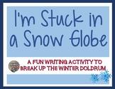 I'm Stuck in a Snow Globe Common Core Fun Writing Activity