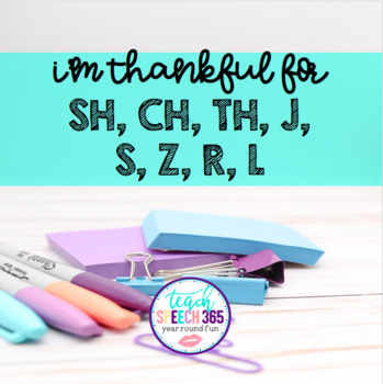 I'm Thankful For: SH, CH, TH, J, S, Z, R, and L