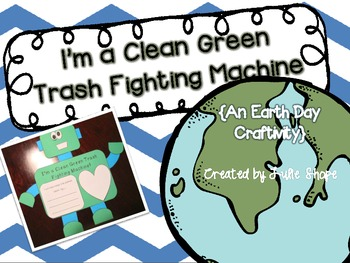 I'm a Clean Green Trash Fighting Machine {An Earth Day Craftivity}