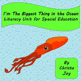 I'm the Biggest Thing in the Ocean Literacy Unit for Special Education