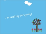 I'm waiting for Spring because...