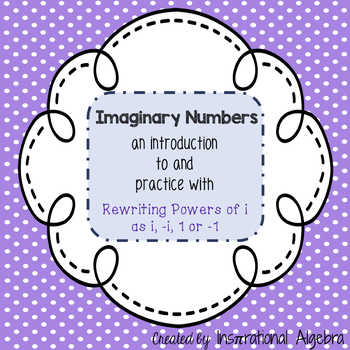 Imaginary Numbers - An intro to rewriting powers of i as i, -i, -1, or 1