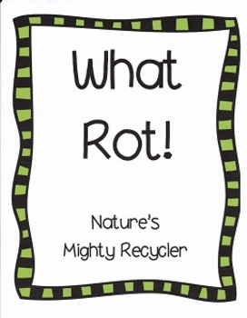 What Rot!  Nature's Mighty Recycler:  Imagine It - Grade 4