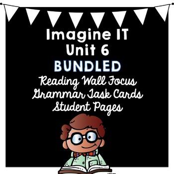Imagine It UNIT 6 BUNDLED Reading Focus Wall-Task Cards-Student Pages