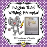 Imagine That!  Writing Prompts