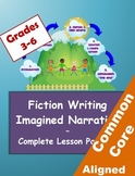 Imagined Narrative Lesson Plan - Complete Fiction Writing Unit for Grades 3-6