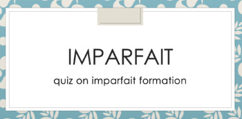 Imparfait : Quiz on Imparfait Formation