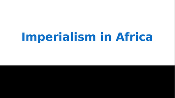Imperialism (Colonialism) In Africa powerpoint INTERACTIVE!!!