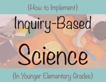 Implement Inquiry-Based Science Instruction in Elementary - 2nd, 3rd, 4th