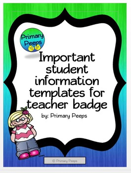 Important student information templates for teacher badge