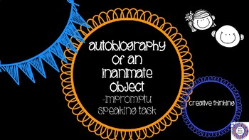 Impromptu Speech - Autobiography of an Inanimate Object