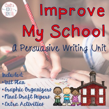 Improve My School Persuasive Writing Unit