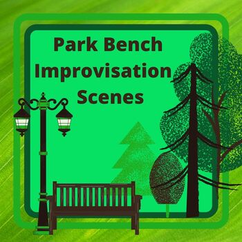 Improvised Park Bench Scenes