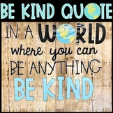 In A World Where You Can Be Anything Be Kind Quote