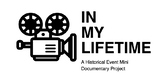 In My Lifetime: A Historical Event Mini Documentary Project