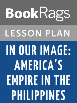 In Our Image: America's Empire in the Philippines Lesson Plans