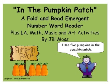 In The Pumpkin Patch Emergent Reader With LA, Math, Art & Music Activities