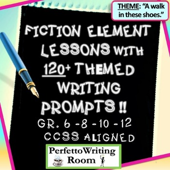 Fiction Element Lessons with 120 Themed Writing Prompts: Grades 6 - 8 - 10 - 12